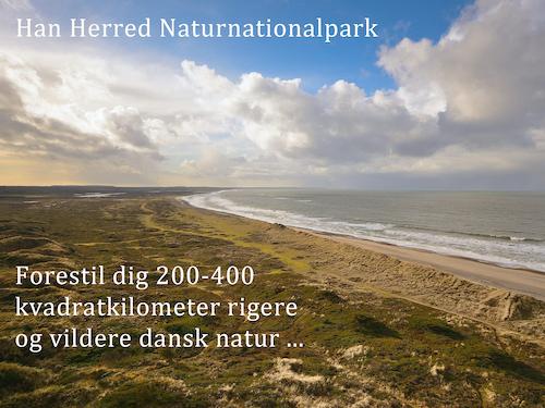 Naturnationalpark Han Herred - forestil dig 200-400 kvadratkilometer vildere og rigere natur
